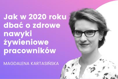 Jak w 2020 roku zadbać o zdrowe nawyki żywieniowe swoich pracowników (M. Kartasińska)