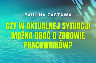 Czy w aktualnej sytuacji można dbać o zdrowie pracowników? – Paulina Zastawa