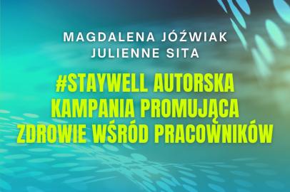 #StayWell autorska kampania promująca zdrowie wśród pracowników (M.Jóźwiak, J.Sita)