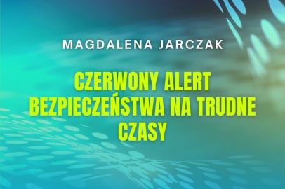 Czerwony alert bezpieczeństwa na trudne czasy (M. Jarczak)