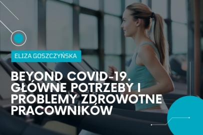 Beyond COVID-19. Główne potrzeby i problemy zdrowotne pracowników (E. Goszczyńska)