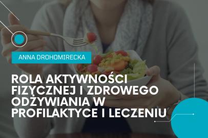 Rola aktywności fizycznej i zdrowego odżywiania w profilaktyce i leczeniu chorób układu sercowo naczyniowego (A. Drohomirecka)